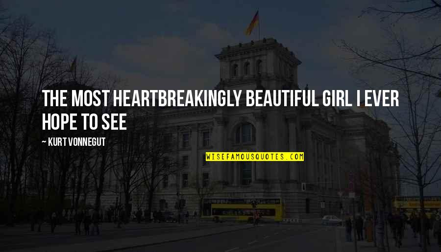 Charades Quotes By Kurt Vonnegut: The most heartbreakingly beautiful girl I ever hope
