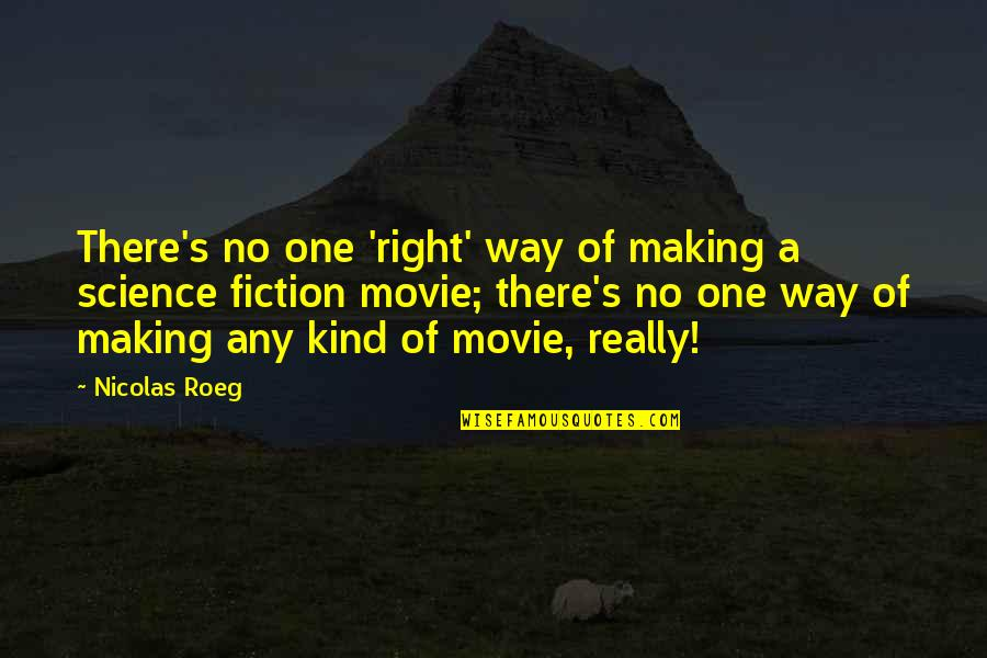 Charades Quotes By Nicolas Roeg: There's no one 'right' way of making a
