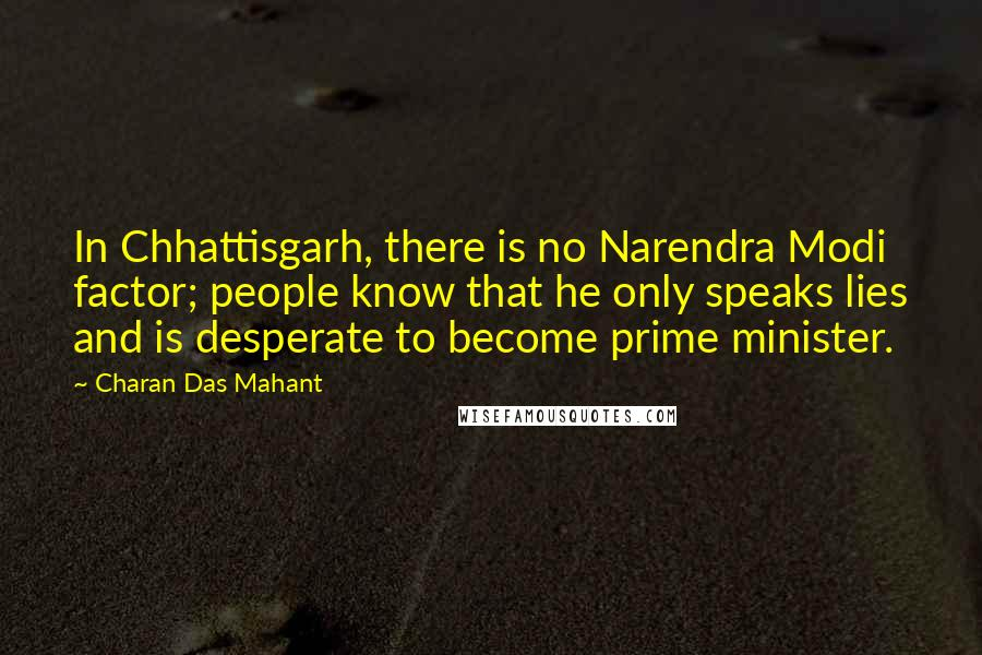Charan Das Mahant quotes: In Chhattisgarh, there is no Narendra Modi factor; people know that he only speaks lies and is desperate to become prime minister.