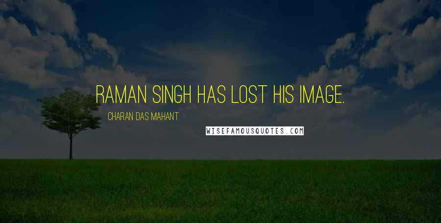 Charan Das Mahant quotes: Raman Singh has lost his image.