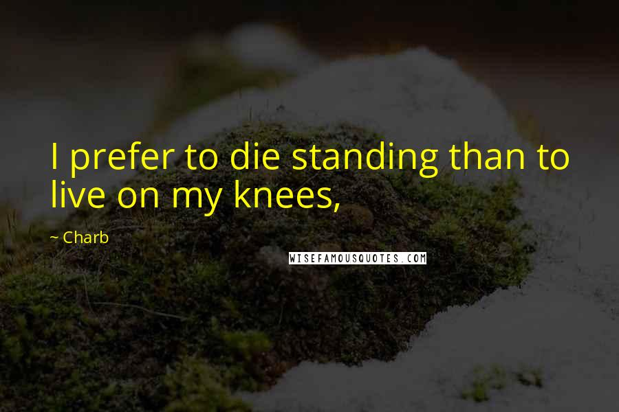 Charb quotes: I prefer to die standing than to live on my knees,