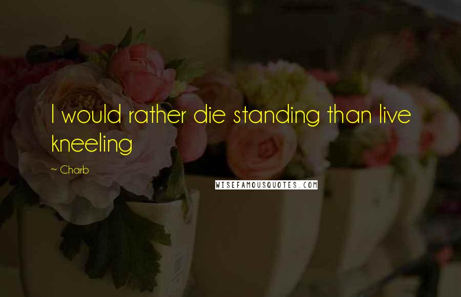 Charb quotes: I would rather die standing than live kneeling