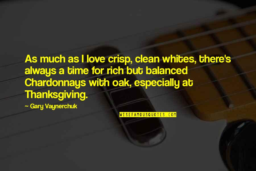 Chardonnays Quotes By Gary Vaynerchuk: As much as I love crisp, clean whites,