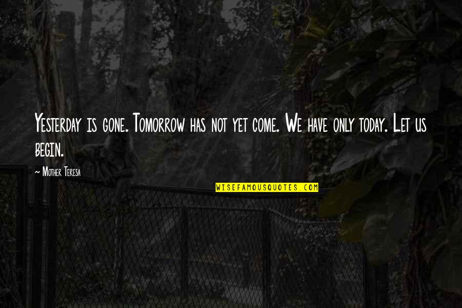 Chardonnays Quotes By Mother Teresa: Yesterday is gone. Tomorrow has not yet come.