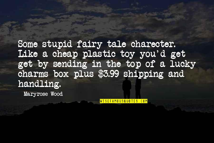 Charecter Quotes By Maryrose Wood: Some stupid fairy tale charecter. Like a cheap
