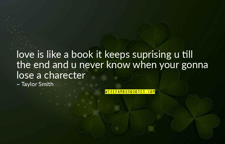 Charecter Quotes By Taylor Smith: love is like a book it keeps suprising