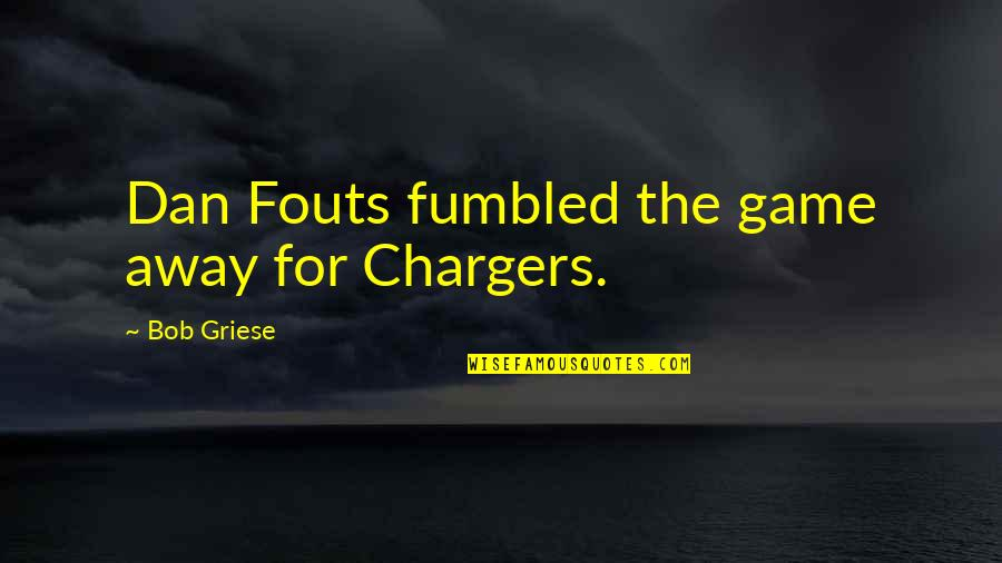 Chargers Quotes By Bob Griese: Dan Fouts fumbled the game away for Chargers.