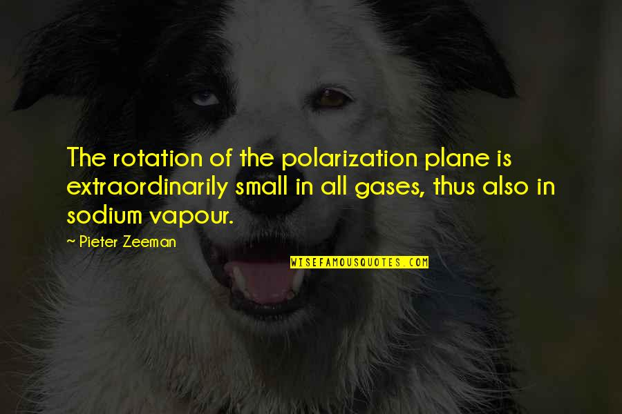 Chargers Quotes By Pieter Zeeman: The rotation of the polarization plane is extraordinarily
