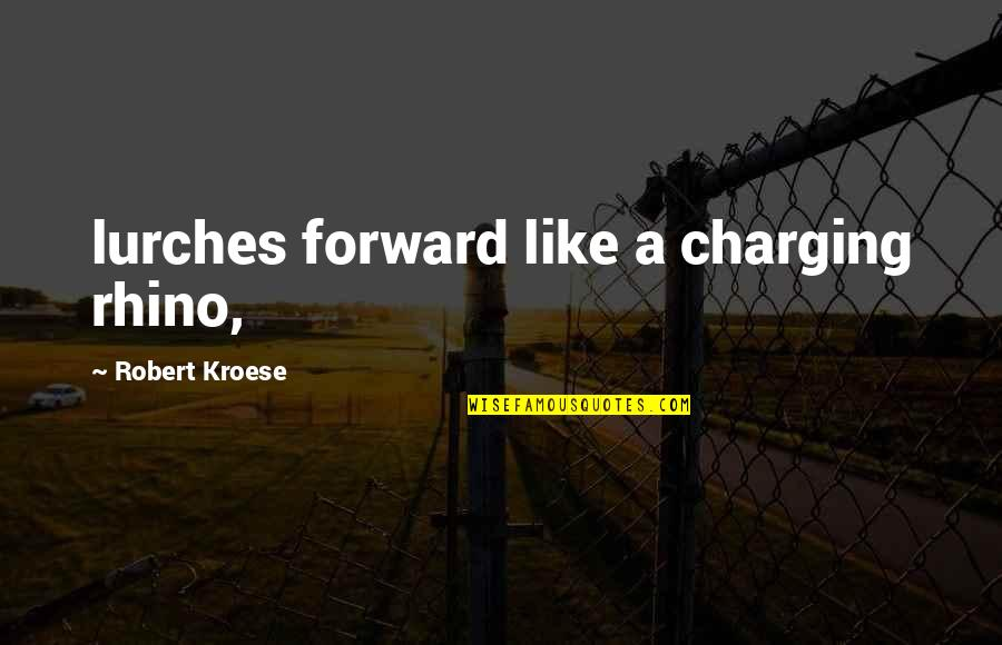 Charging Forward Quotes By Robert Kroese: lurches forward like a charging rhino,