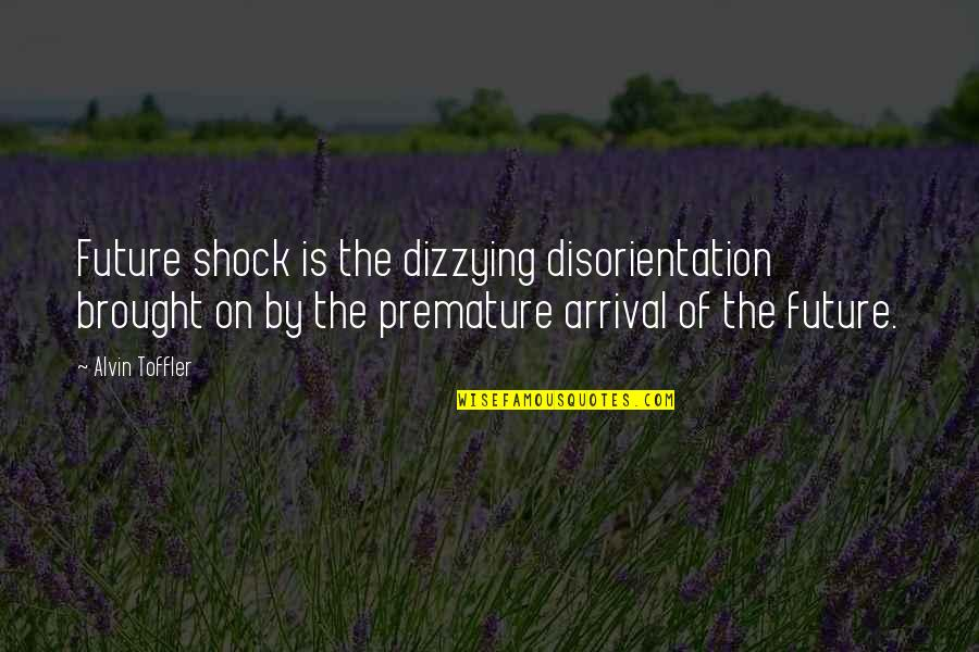 Charismo Quotes By Alvin Toffler: Future shock is the dizzying disorientation brought on