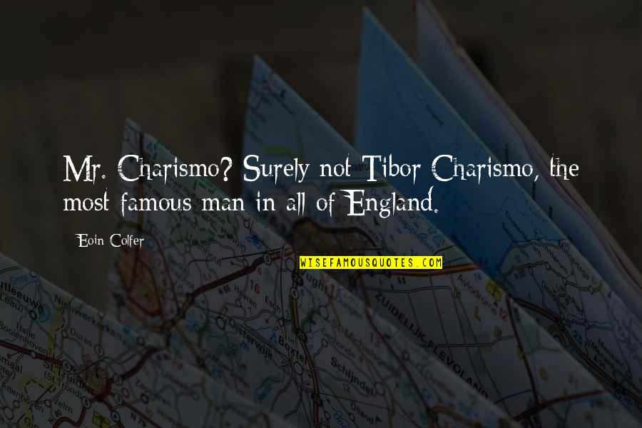 Charismo Quotes By Eoin Colfer: Mr. Charismo? Surely not Tibor Charismo, the most