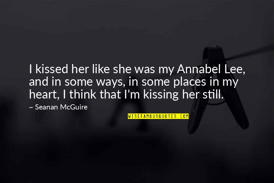 Charismo Quotes By Seanan McGuire: I kissed her like she was my Annabel