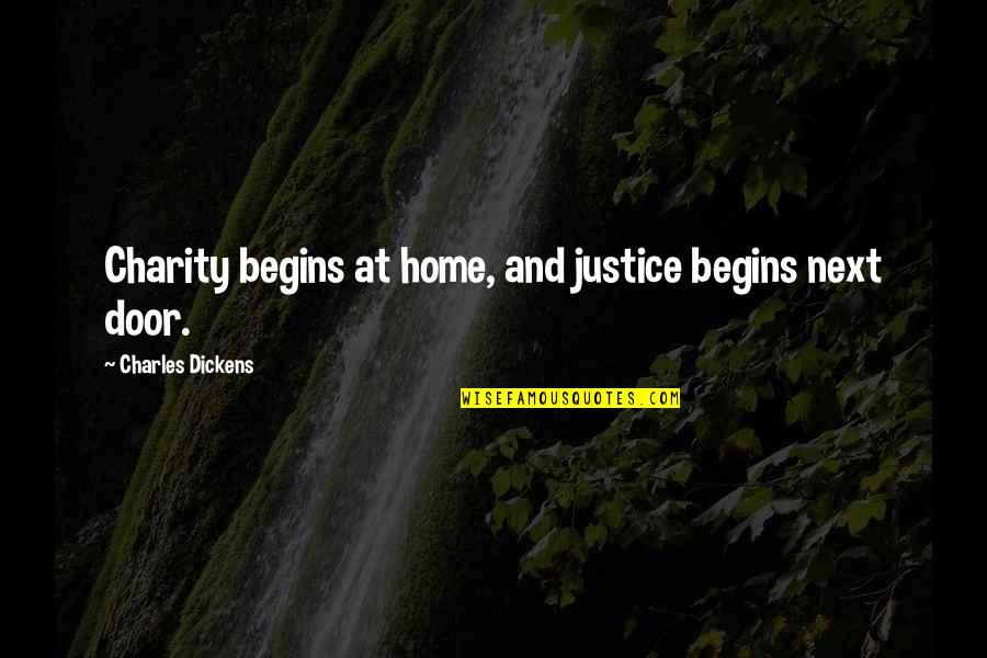 Charity Begins At Home Quotes By Charles Dickens: Charity begins at home, and justice begins next