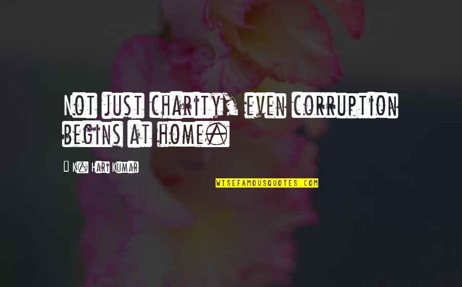 Charity Begins At Home Quotes By K. Hari Kumar: Not just charity, even corruption begins at home.