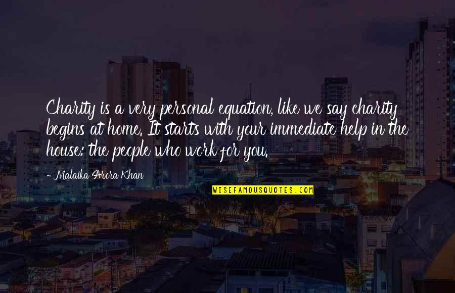 Charity Begins At Home Quotes By Malaika Arora Khan: Charity is a very personal equation, like we
