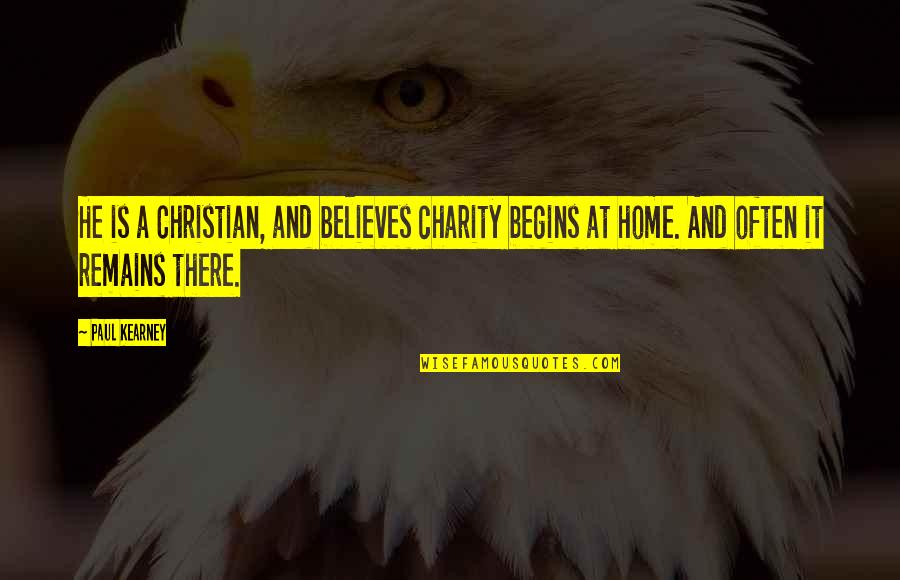 Charity Begins At Home Quotes By Paul Kearney: He is a Christian, and believes charity begins