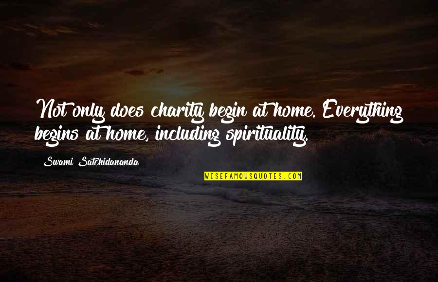 Charity Begins At Home Quotes By Swami Satchidananda: Not only does charity begin at home. Everything