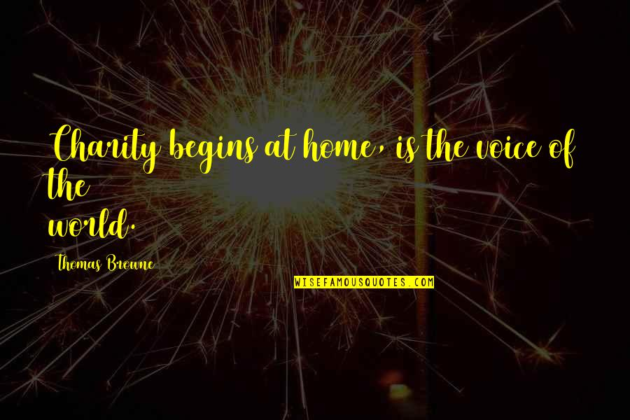 Charity Begins At Home Quotes By Thomas Browne: Charity begins at home, is the voice of