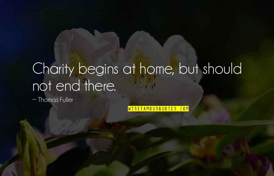 Charity Begins At Home Quotes By Thomas Fuller: Charity begins at home, but should not end