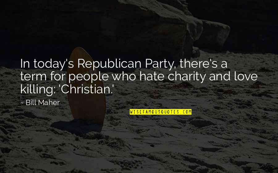 Charity's Quotes By Bill Maher: In today's Republican Party, there's a term for