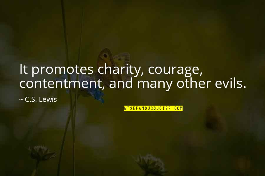 Charity's Quotes By C.S. Lewis: It promotes charity, courage, contentment, and many other
