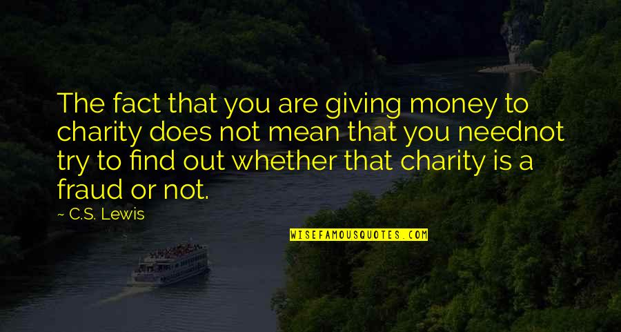 Charity's Quotes By C.S. Lewis: The fact that you are giving money to
