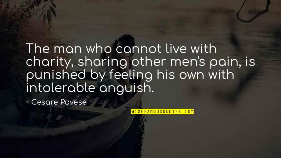 Charity's Quotes By Cesare Pavese: The man who cannot live with charity, sharing