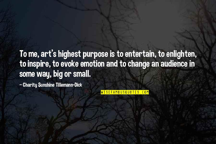 Charity's Quotes By Charity Sunshine Tillemann-Dick: To me, art's highest purpose is to entertain,
