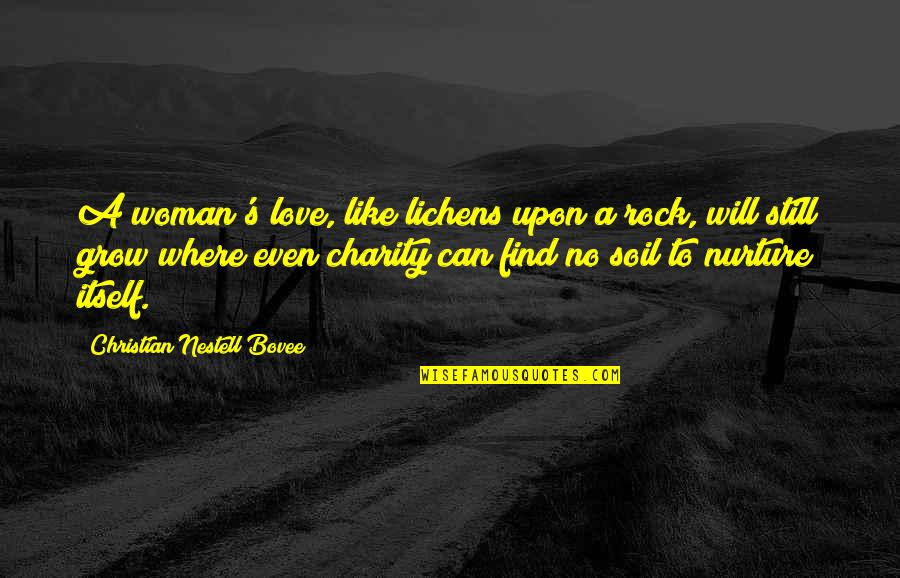 Charity's Quotes By Christian Nestell Bovee: A woman's love, like lichens upon a rock,