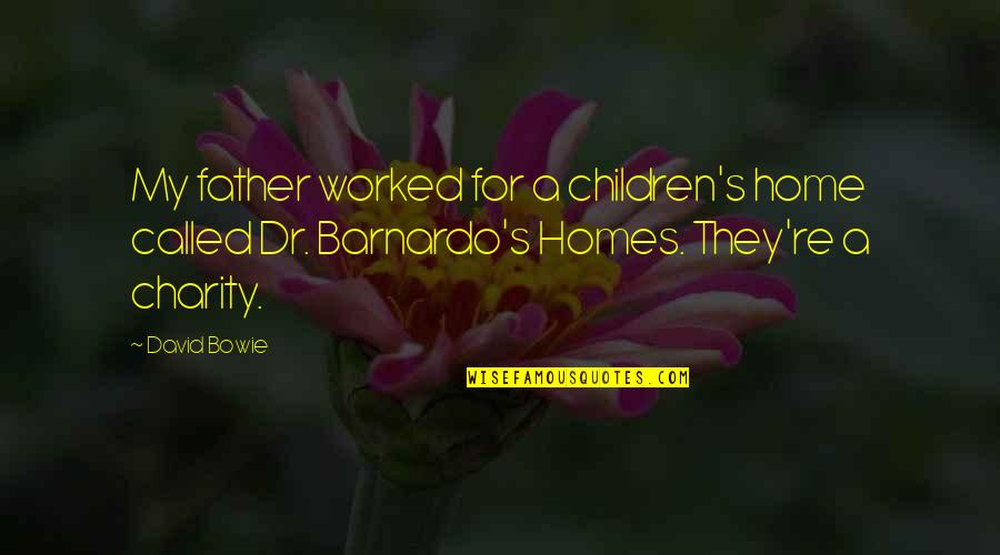 Charity's Quotes By David Bowie: My father worked for a children's home called