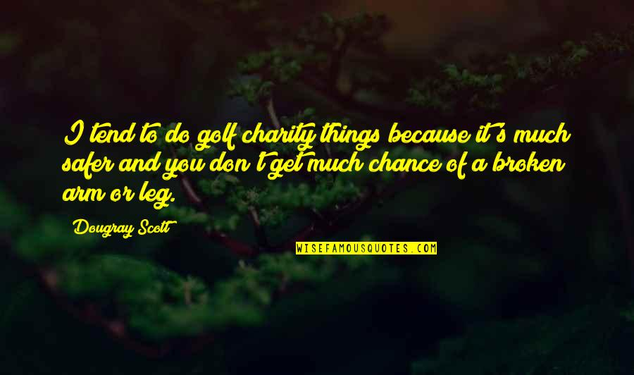 Charity's Quotes By Dougray Scott: I tend to do golf charity things because