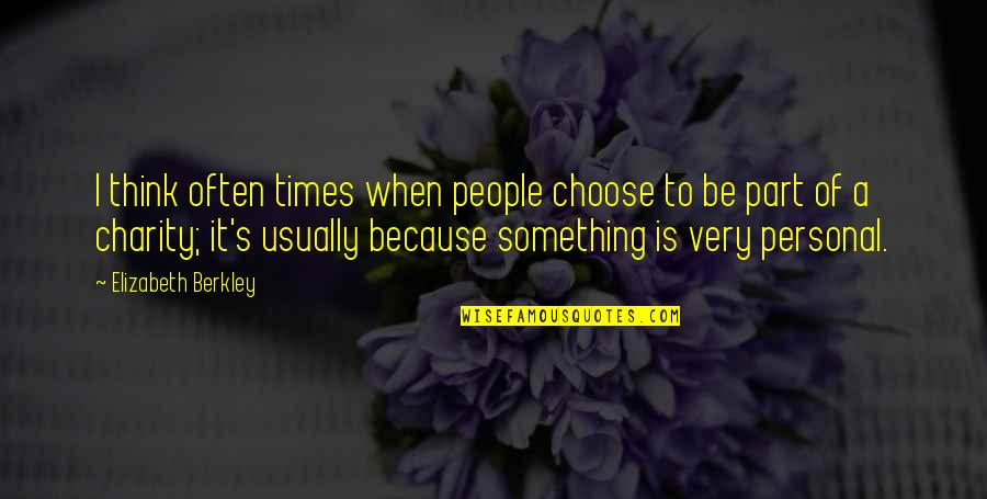 Charity's Quotes By Elizabeth Berkley: I think often times when people choose to