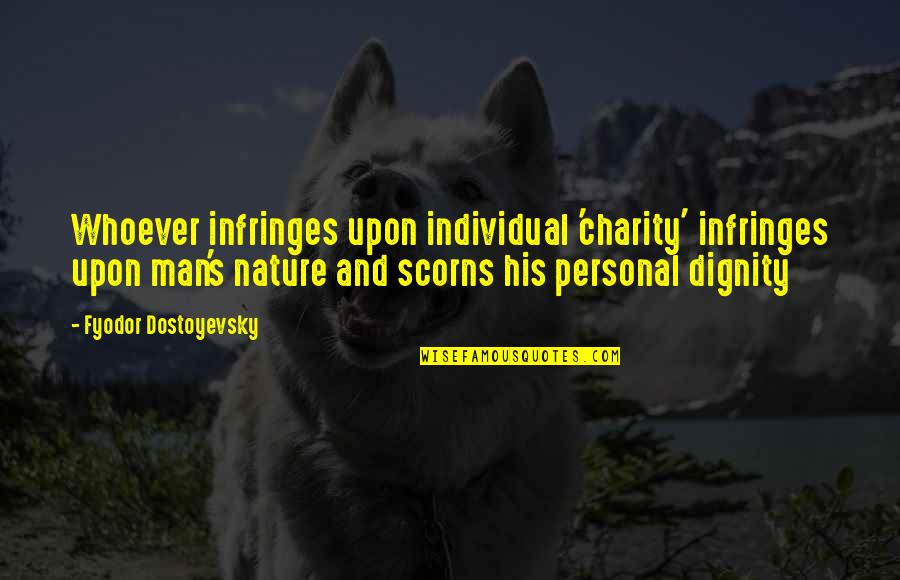 Charity's Quotes By Fyodor Dostoyevsky: Whoever infringes upon individual 'charity' infringes upon man's