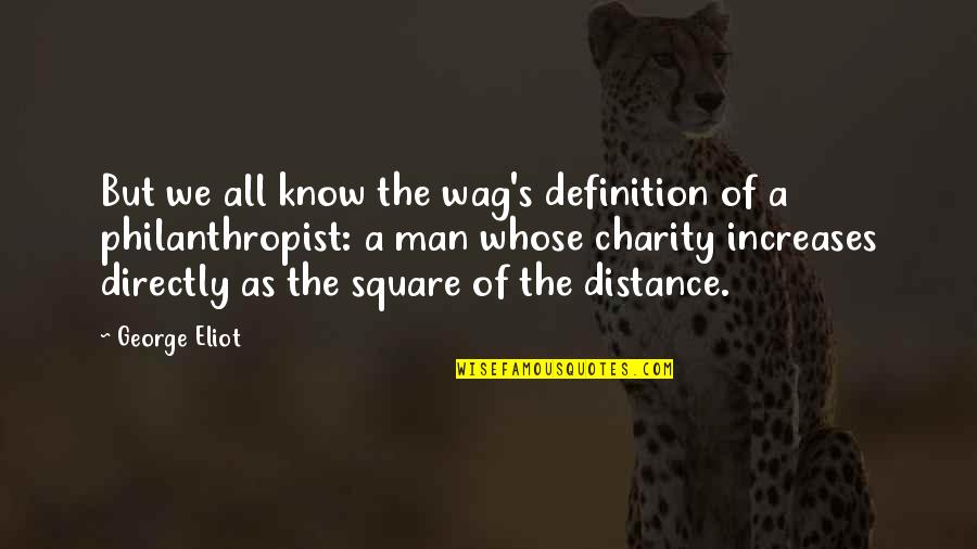 Charity's Quotes By George Eliot: But we all know the wag's definition of