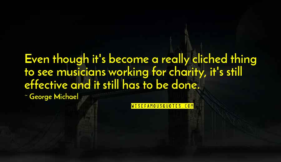Charity's Quotes By George Michael: Even though it's become a really cliched thing
