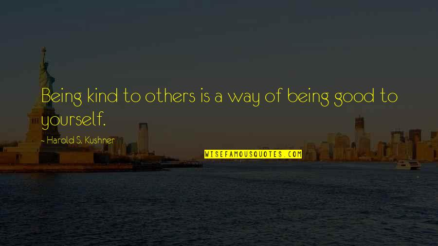 Charity's Quotes By Harold S. Kushner: Being kind to others is a way of