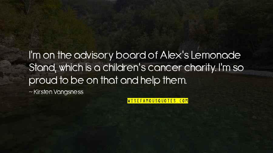 Charity's Quotes By Kirsten Vangsness: I'm on the advisory board of Alex's Lemonade