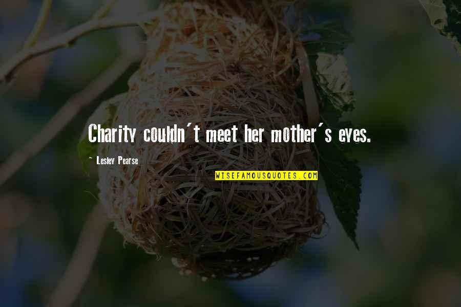 Charity's Quotes By Lesley Pearse: Charity couldn't meet her mother's eyes.