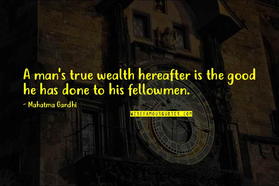 Charity's Quotes By Mahatma Gandhi: A man's true wealth hereafter is the good