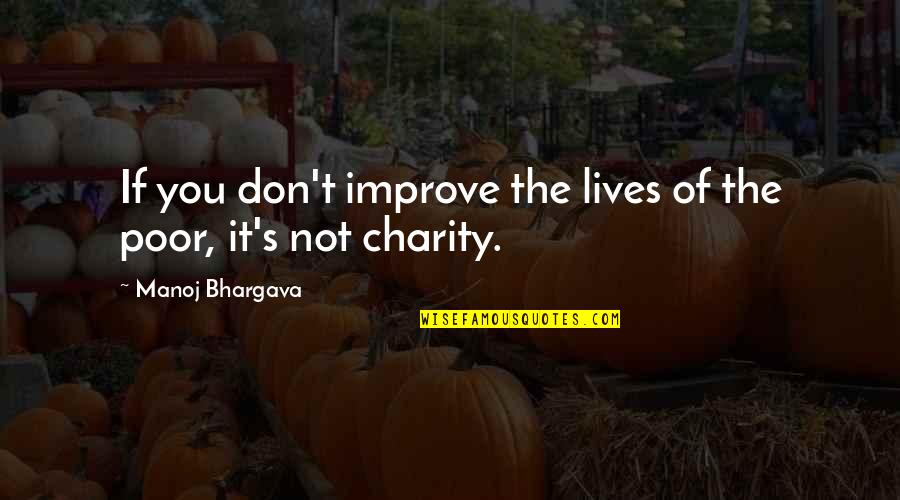 Charity's Quotes By Manoj Bhargava: If you don't improve the lives of the