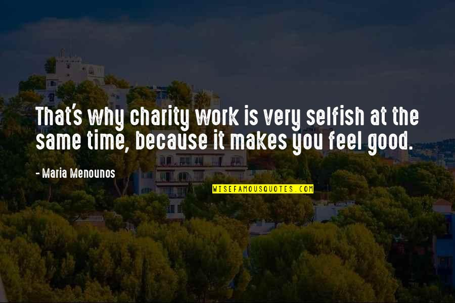 Charity's Quotes By Maria Menounos: That's why charity work is very selfish at