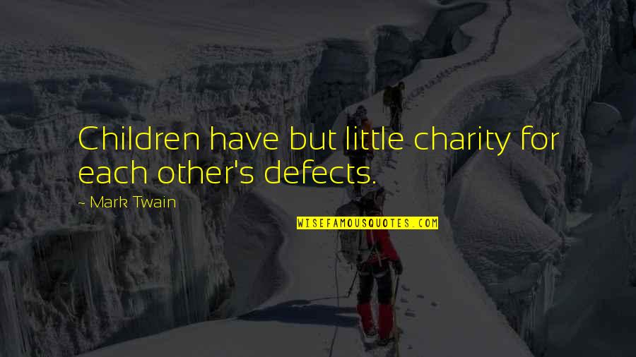 Charity's Quotes By Mark Twain: Children have but little charity for each other's