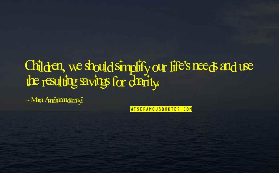 Charity's Quotes By Mata Amritanandamayi: Children, we should simplify our life's needs and