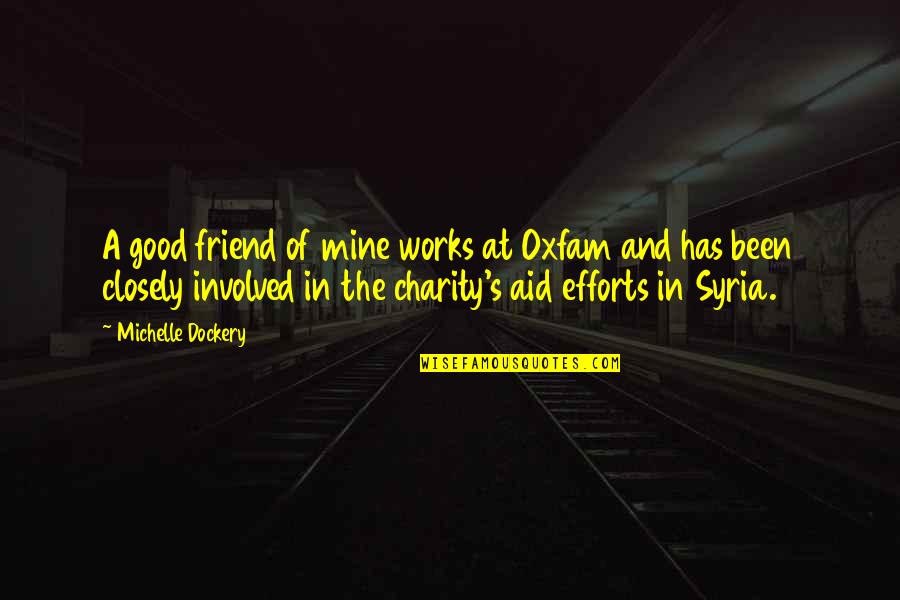 Charity's Quotes By Michelle Dockery: A good friend of mine works at Oxfam