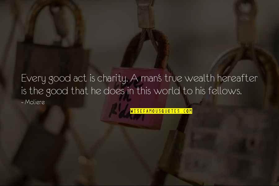 Charity's Quotes By Moliere: Every good act is charity. A man's true