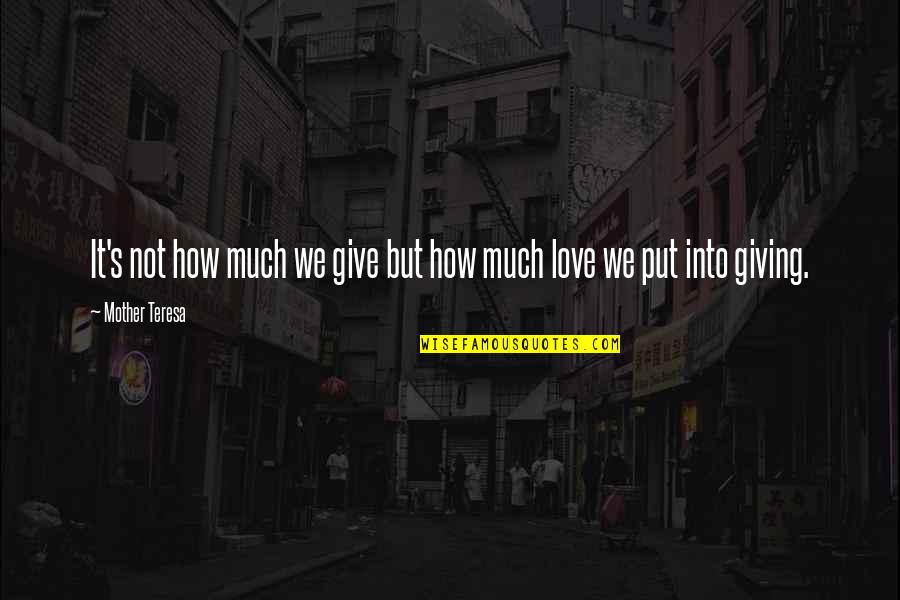 Charity's Quotes By Mother Teresa: It's not how much we give but how