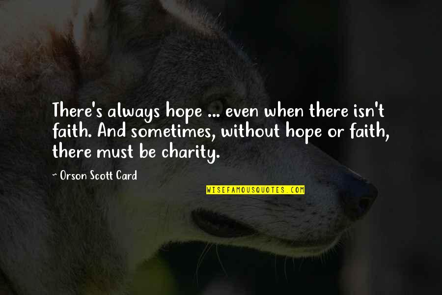 Charity's Quotes By Orson Scott Card: There's always hope ... even when there isn't