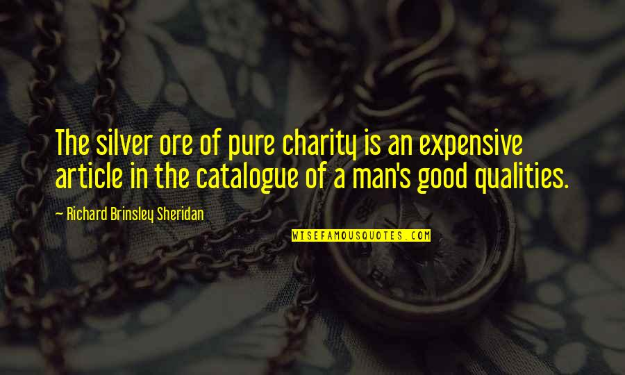 Charity's Quotes By Richard Brinsley Sheridan: The silver ore of pure charity is an