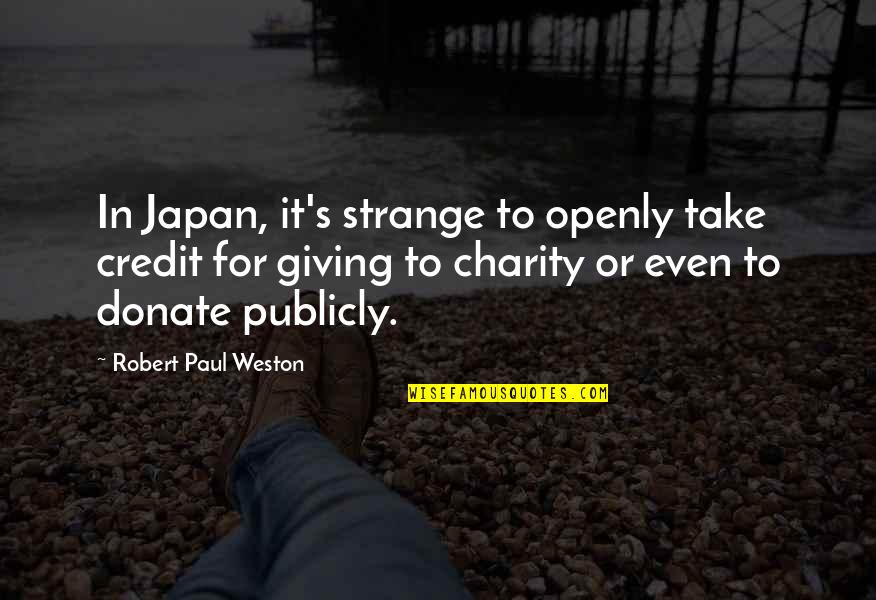 Charity's Quotes By Robert Paul Weston: In Japan, it's strange to openly take credit