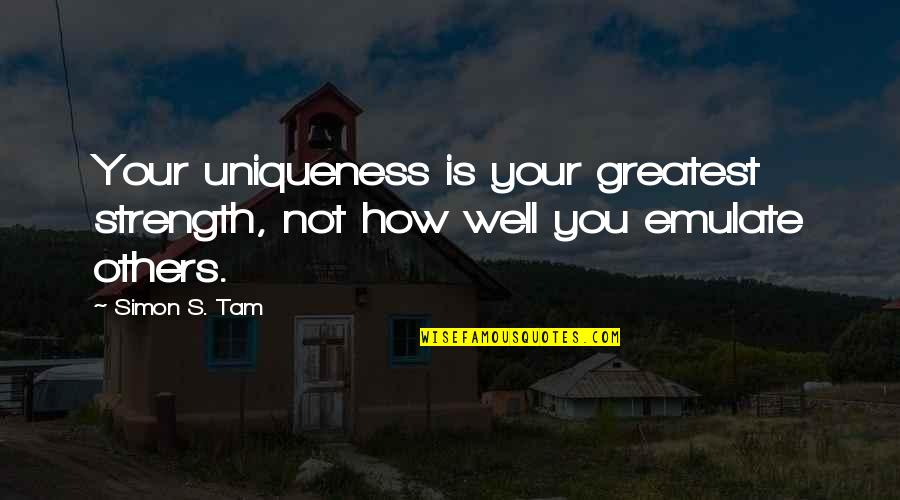 Charity's Quotes By Simon S. Tam: Your uniqueness is your greatest strength, not how